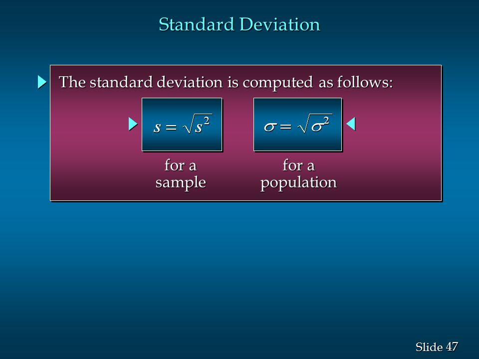 Standard Deviation The standard deviation is computed as follows: