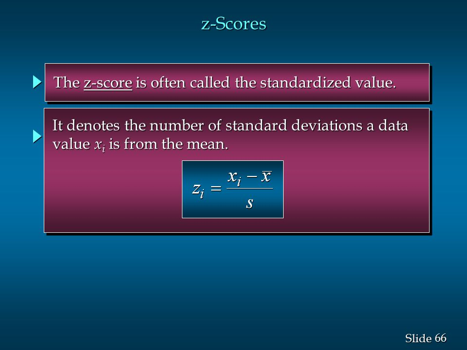 z-Scores The z-score is often called the standardized value.
