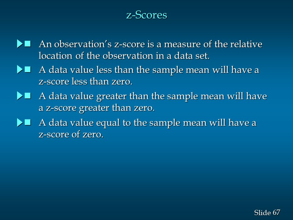 z-Scores An observation's z-score is a measure of the relative