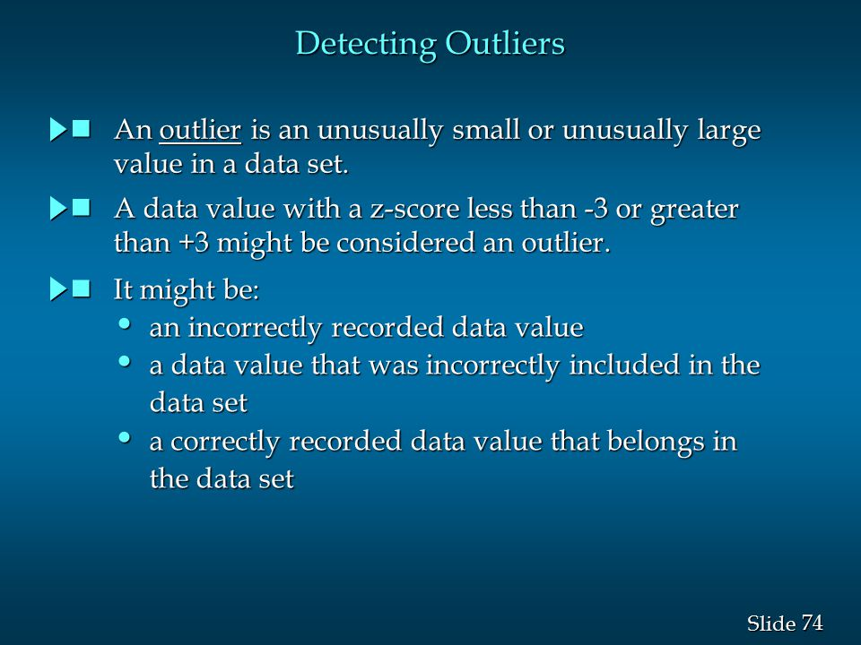 Detecting Outliers An outlier is an unusually small or unusually large