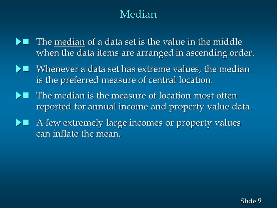 Median The median of a data set is the value in the middle