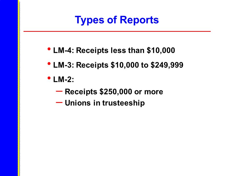 Types of Reports LM-4: Receipts less than $10,000