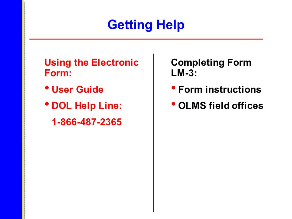 Getting Help Using the Electronic Form: User Guide DOL Help Line:
