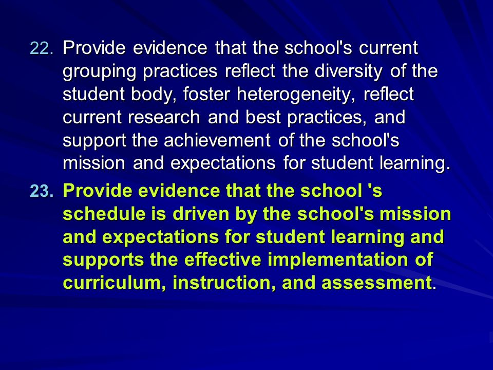 Provide evidence that the school s current grouping practices reflect the diversity of the student body, foster heterogeneity, reflect current research and best practices, and support the achievement of the school s mission and expectations for student learning.