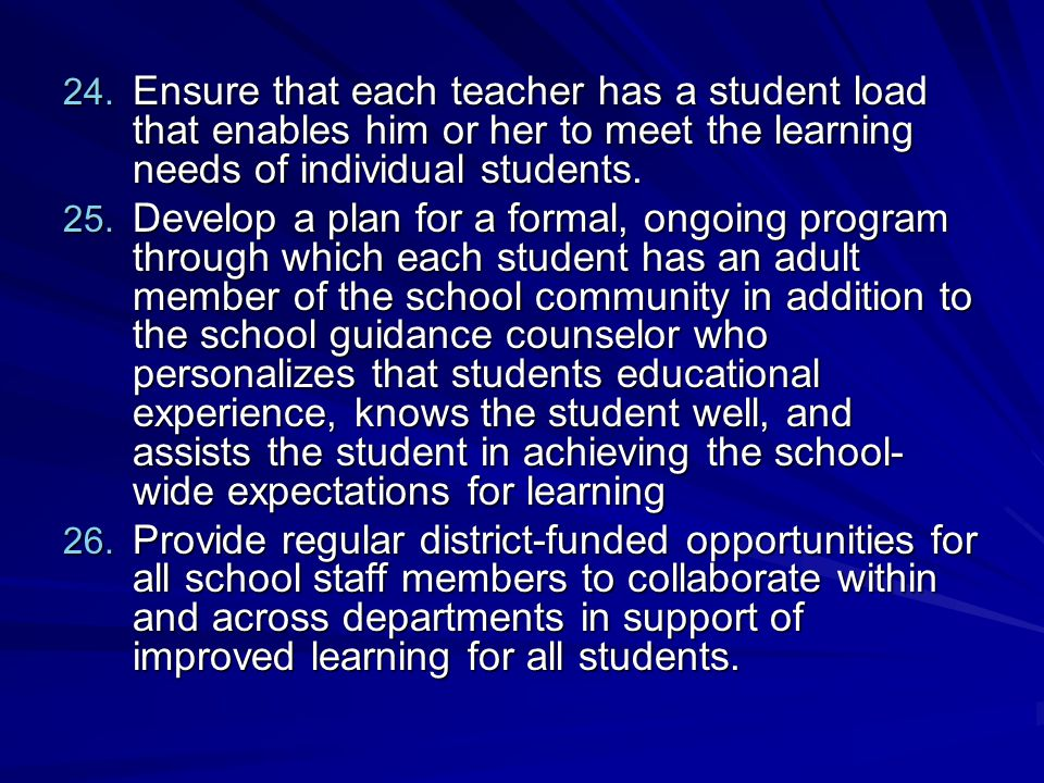 Ensure that each teacher has a student load that enables him or her to meet the learning needs of individual students.