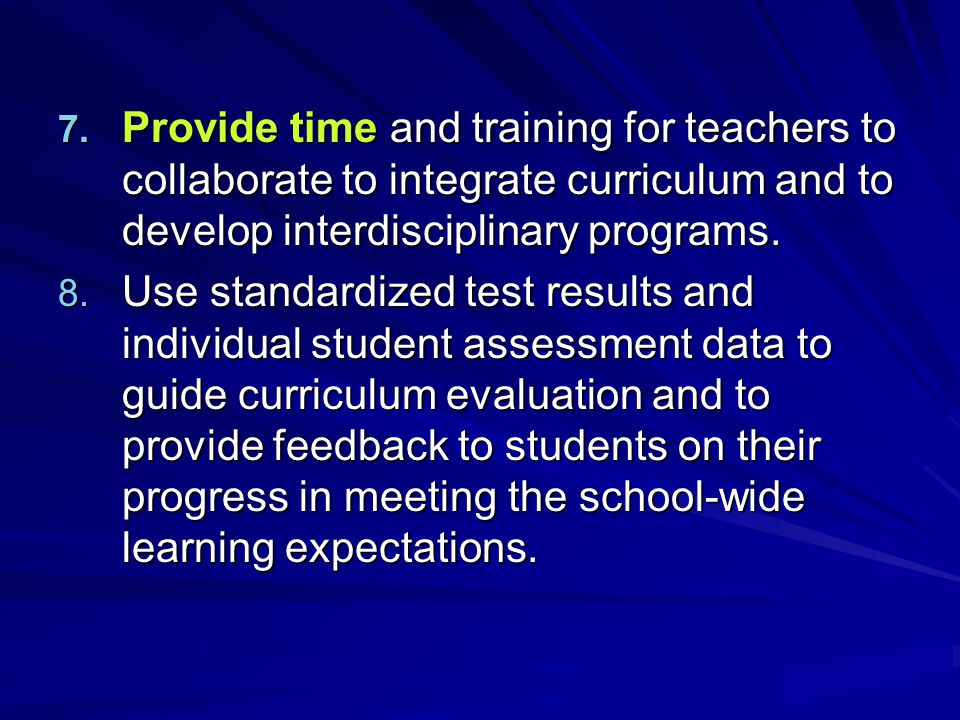 Provide time and training for teachers to collaborate to integrate curriculum and to develop interdisciplinary programs.