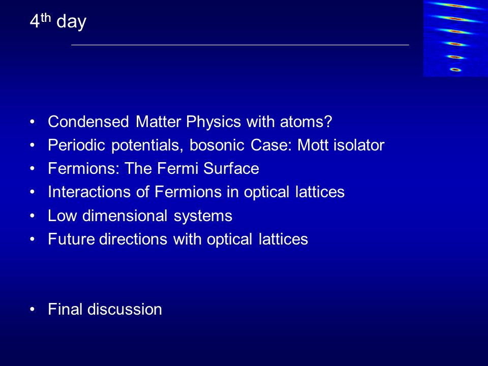 4th day Condensed Matter Physics with atoms