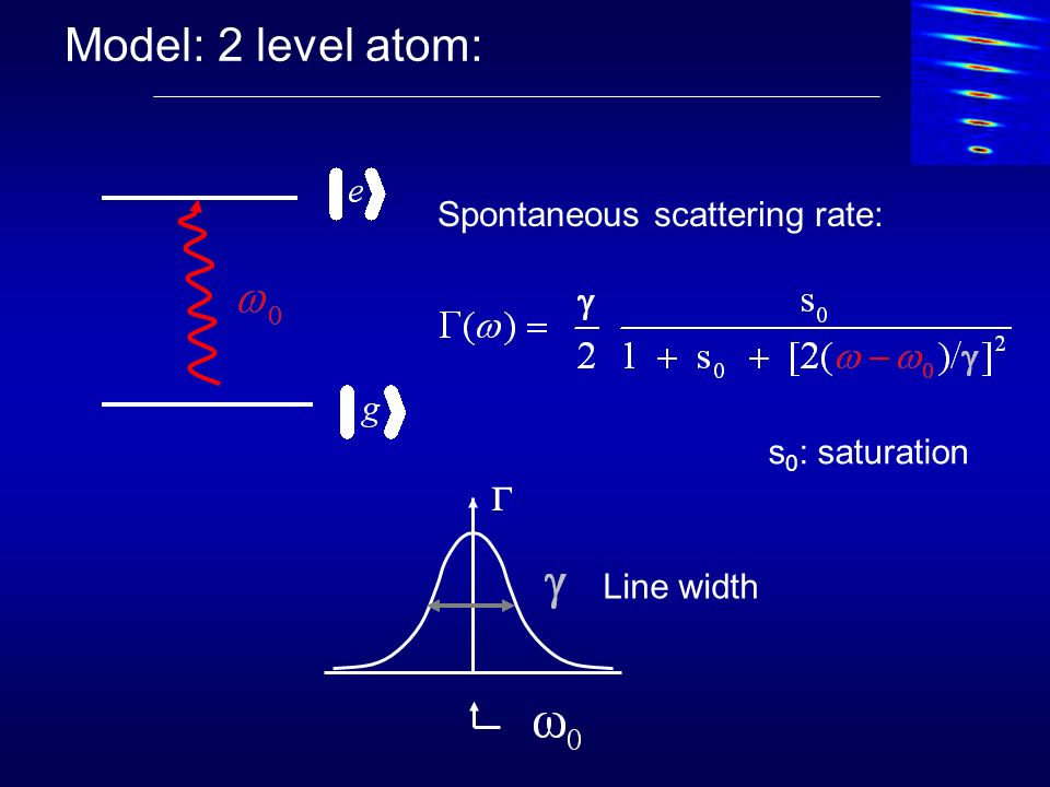 Model: 2 level atom: Spontaneous scattering rate: s0: saturation G