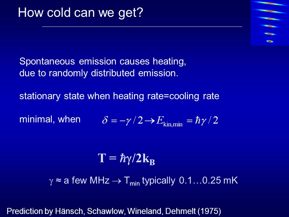How cold can we get T = /2kB Spontaneous emission causes heating,