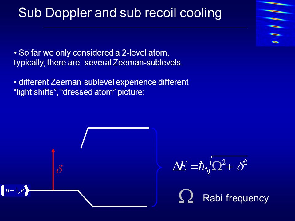 Sub Doppler and sub recoil cooling