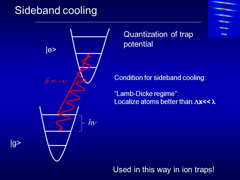 Sideband cooling Quantization of trap potential |e> |g>