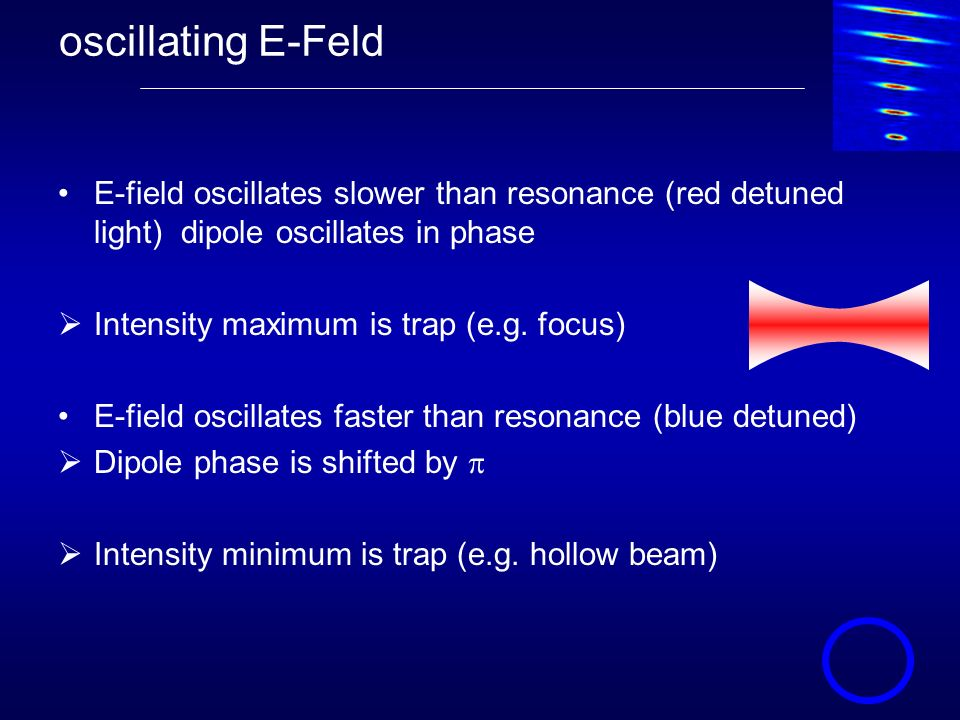 oscillating E-Feld E-field oscillates slower than resonance (red detuned light) dipole oscillates in phase.