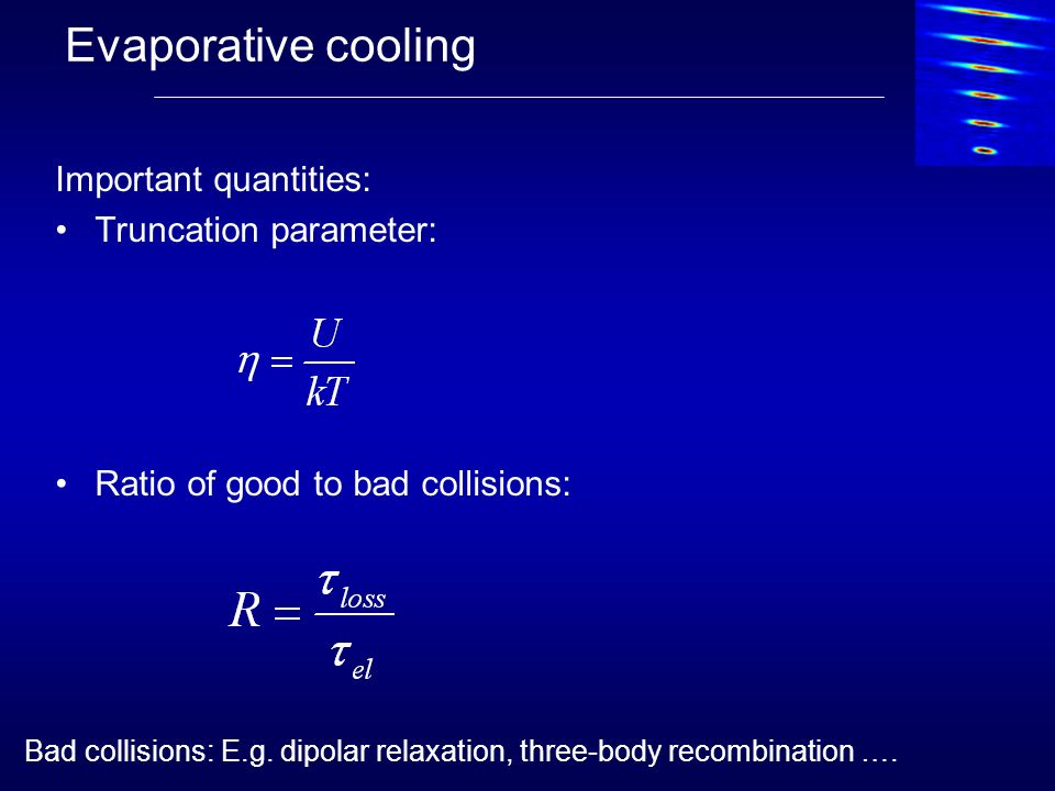 Evaporative cooling Important quantities: Truncation parameter: