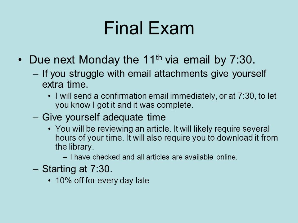 Final Exam Due next Monday the 11th via  by 7:30.