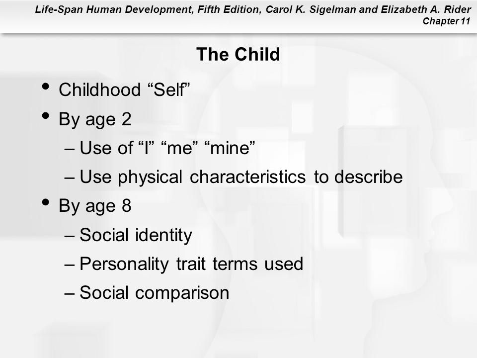 The Child Childhood Self By age 2. Use of I me mine Use physical characteristics to describe.