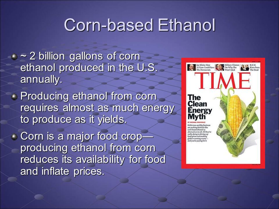Corn-based Ethanol ~ 2 billion gallons of corn ethanol produced in the U.S. annually.