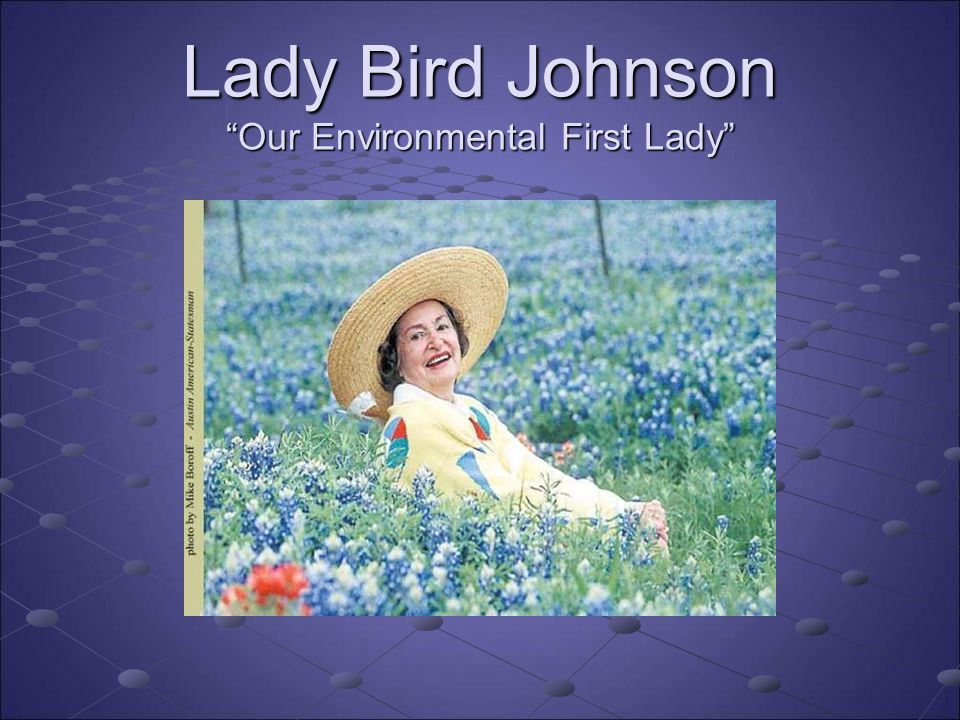 Lady Bird Johnson Our Environmental First Lady