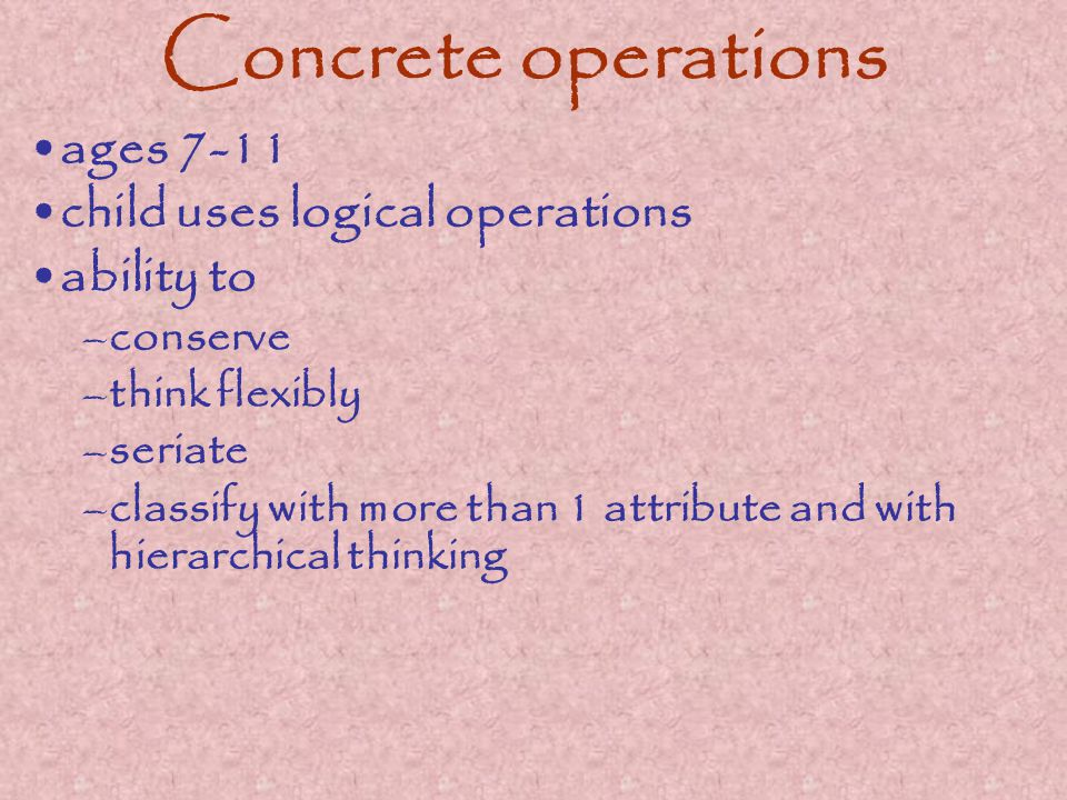Concrete operations ages 7-11 child uses logical operations ability to