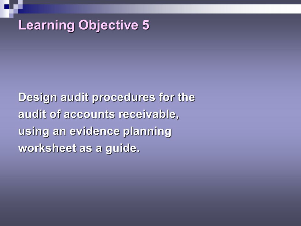 Learning Objective 5 Design audit procedures for the
