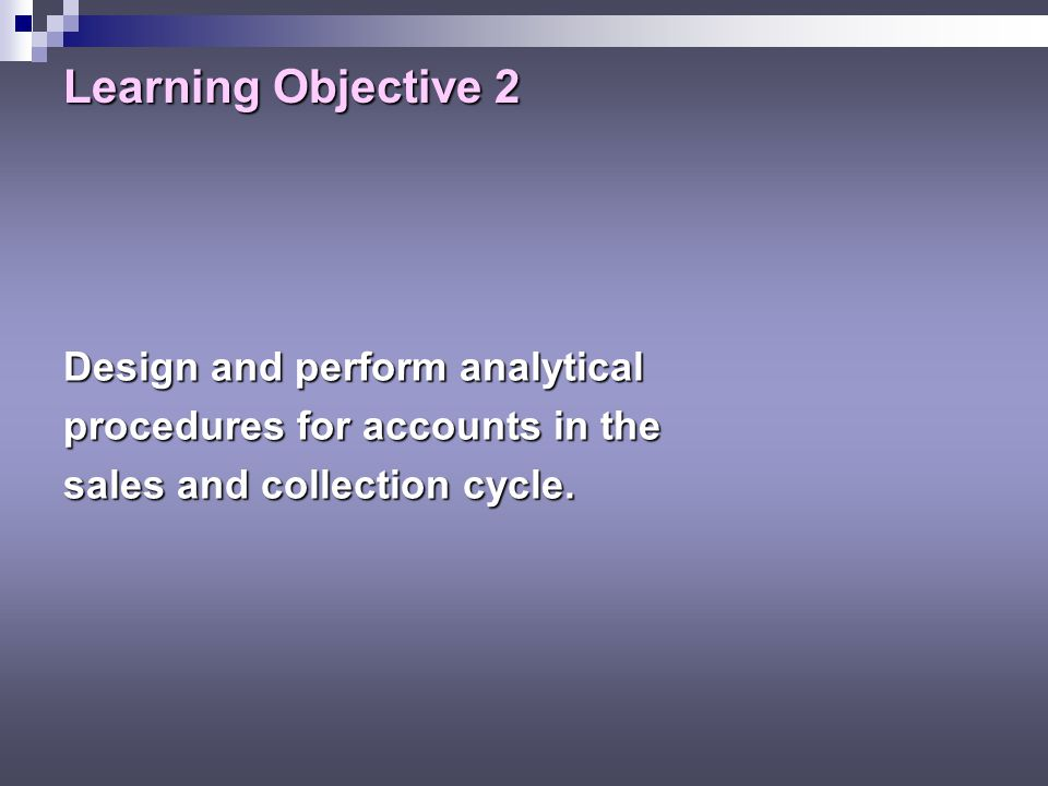 Learning Objective 2 Design and perform analytical