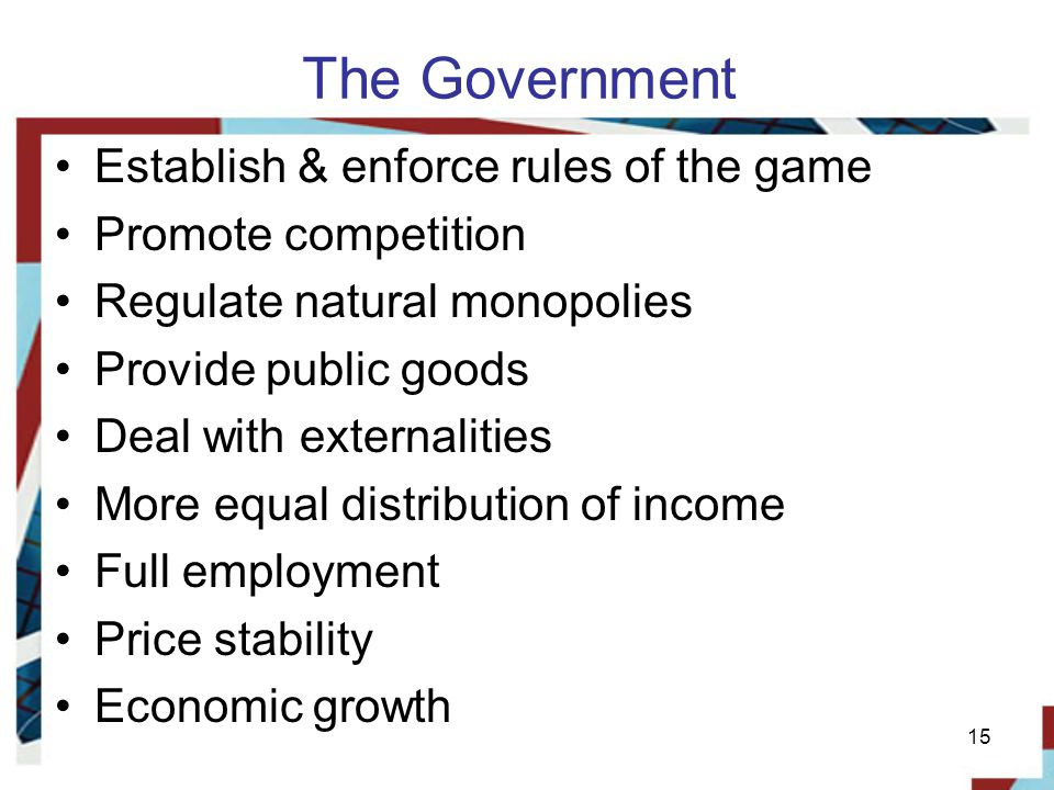 The Government Establish & enforce rules of the game