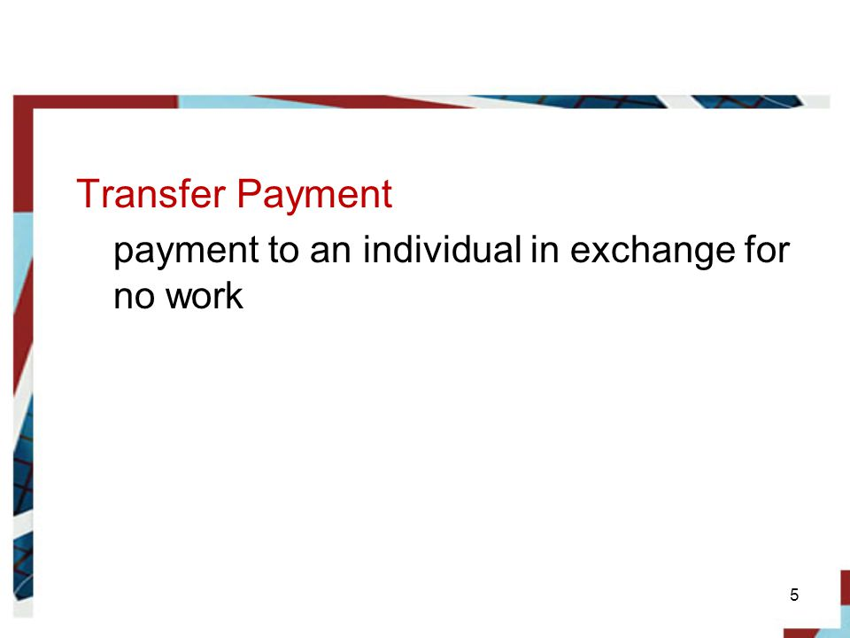 Transfer Payment payment to an individual in exchange for no work