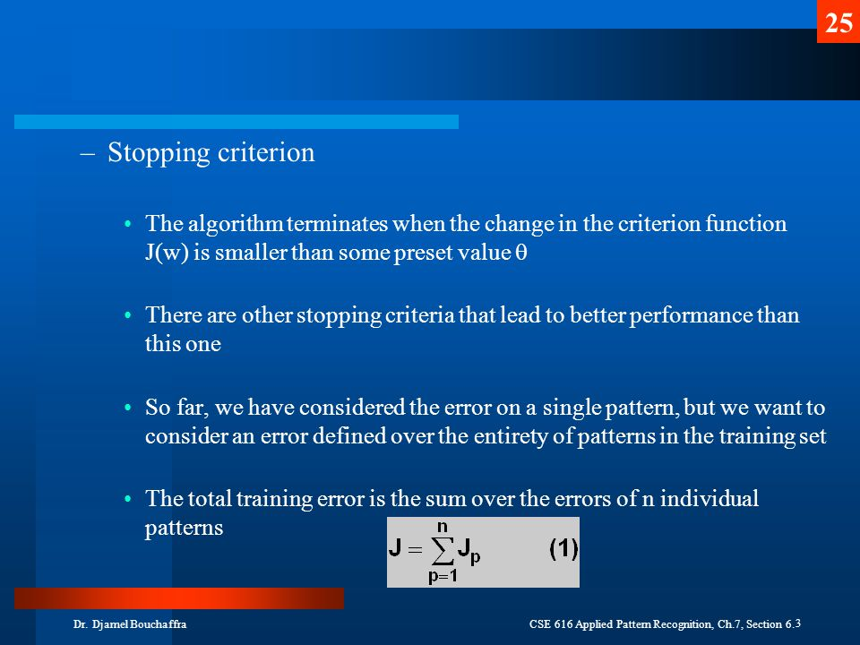 Stopping criterion The algorithm terminates when the change in the criterion function J(w) is smaller than some preset value 