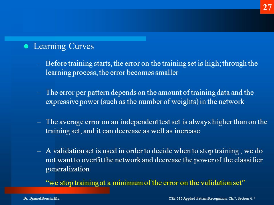 Learning Curves Before training starts, the error on the training set is high; through the learning process, the error becomes smaller.