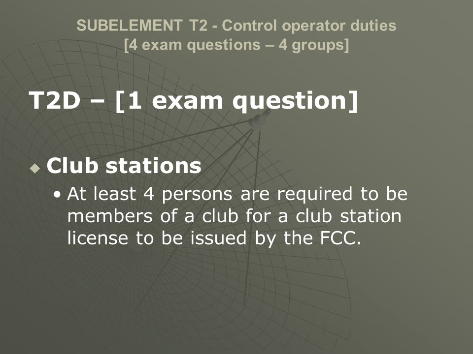 SUBELEMENT T2 - Control operator duties [4 exam questions – 4 groups]