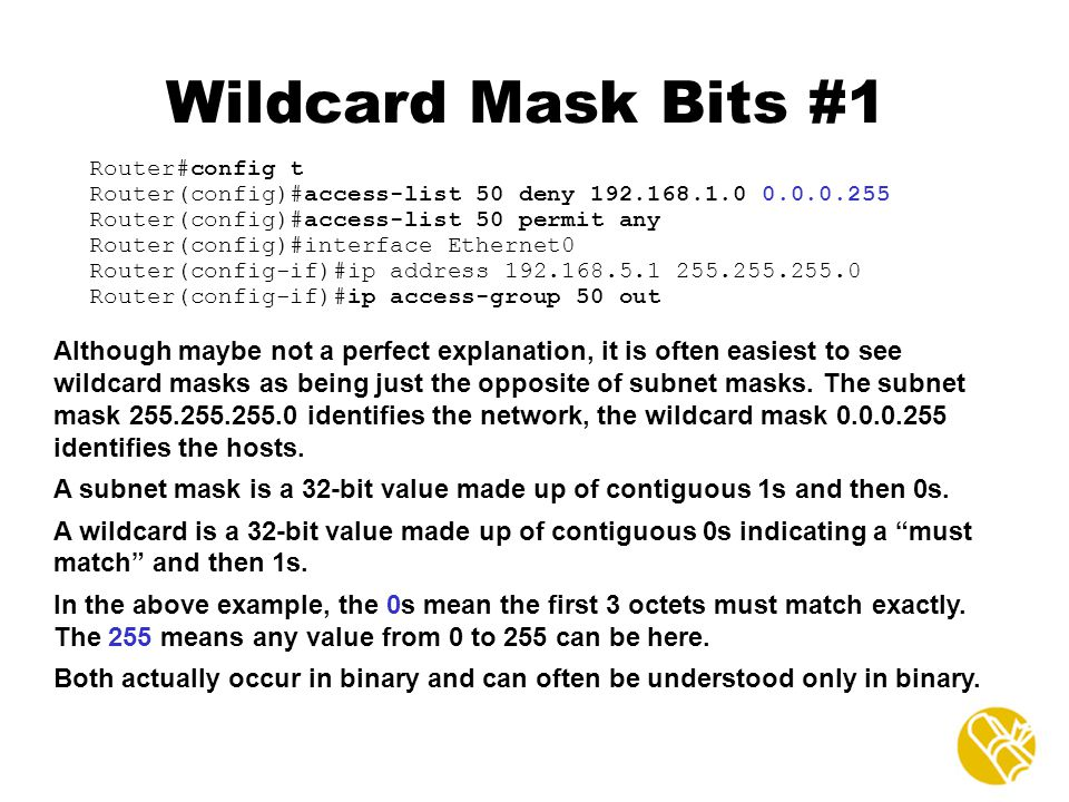 Wildcard Mask Bits #1 Router#config t. Router(config)#access-list 50 deny Router(config)#access-list 50 permit any.