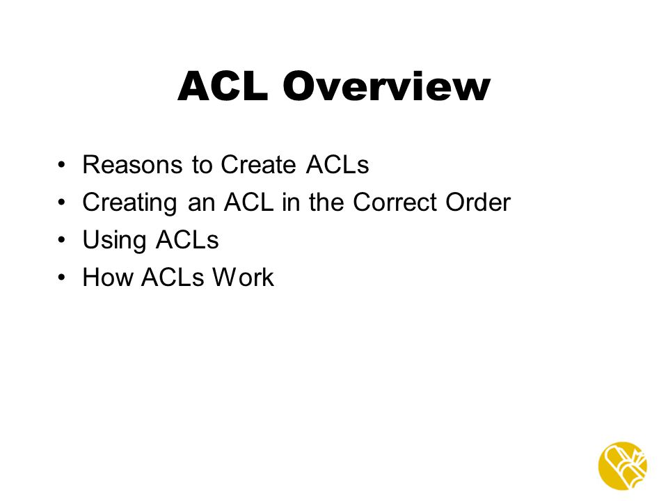 ACL Overview Reasons to Create ACLs