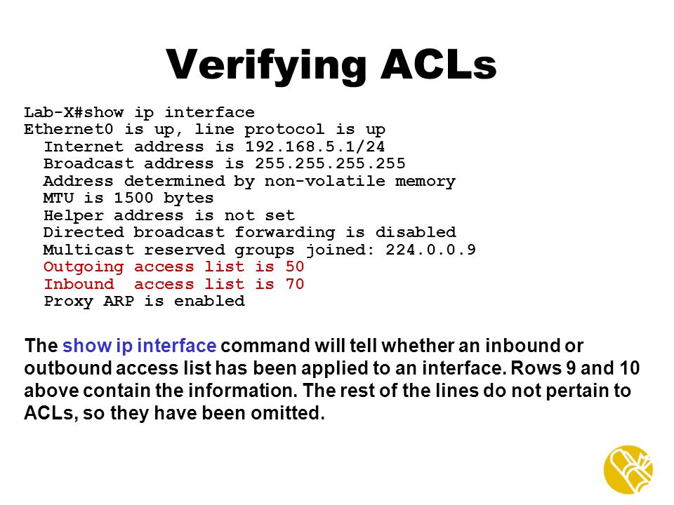Verifying ACLs Lab-X#show ip interface. Ethernet0 is up, line protocol is up. Internet address is /24.