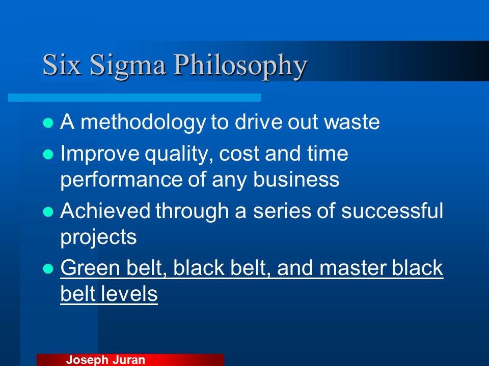 Six Sigma Philosophy A methodology to drive out waste