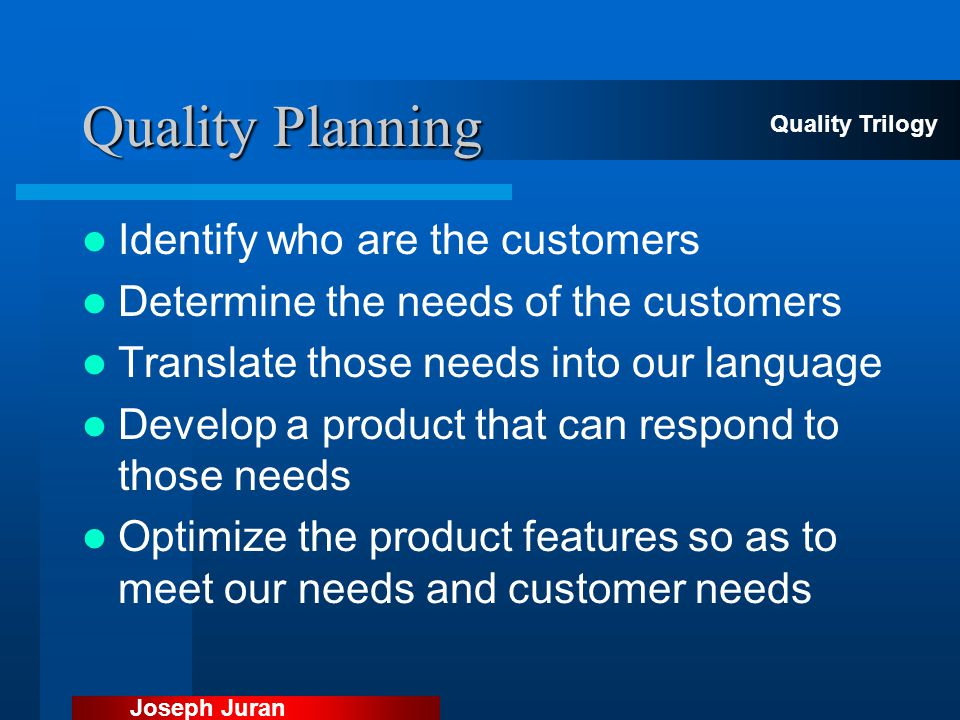 Quality Planning Identify who are the customers