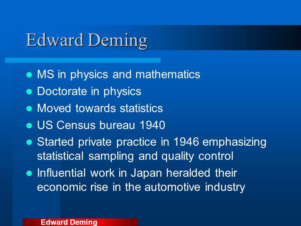 Edward Deming MS in physics and mathematics Doctorate in physics