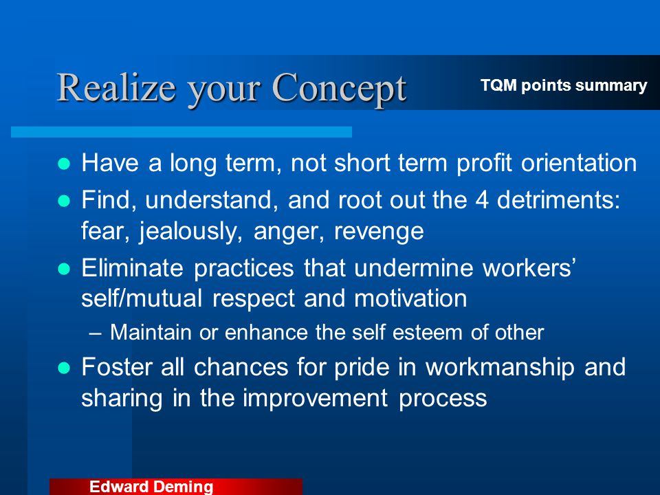 Realize your Concept TQM points summary. Have a long term, not short term profit orientation.