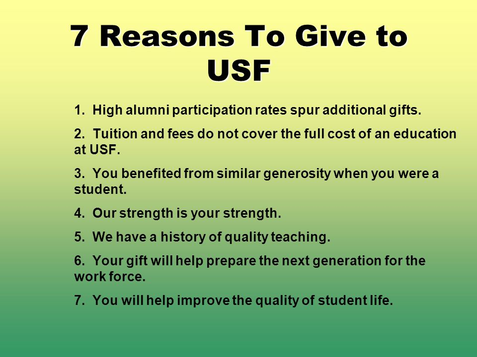 7 Reasons To Give to USF 1. High alumni participation rates spur additional gifts.