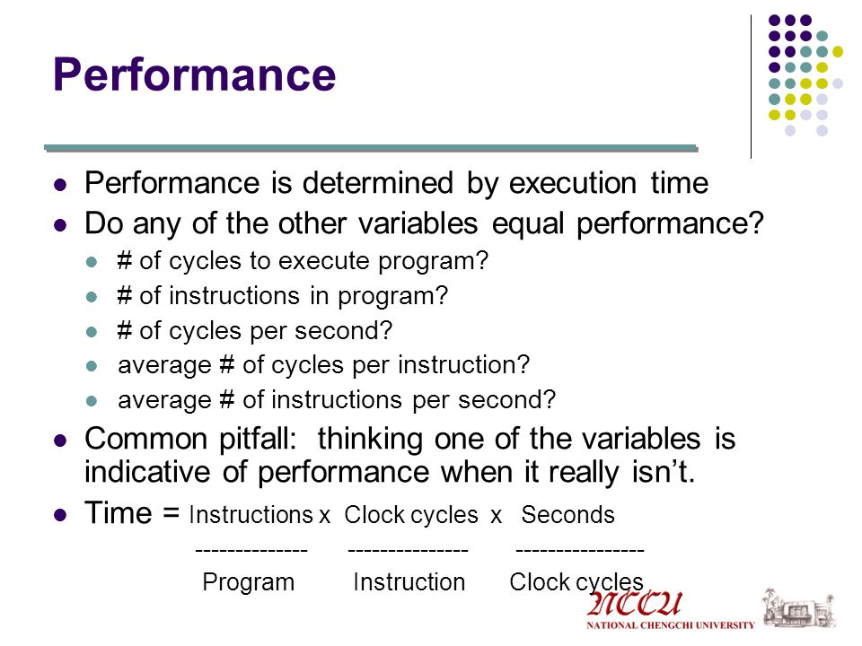 Performance Performance is determined by execution time