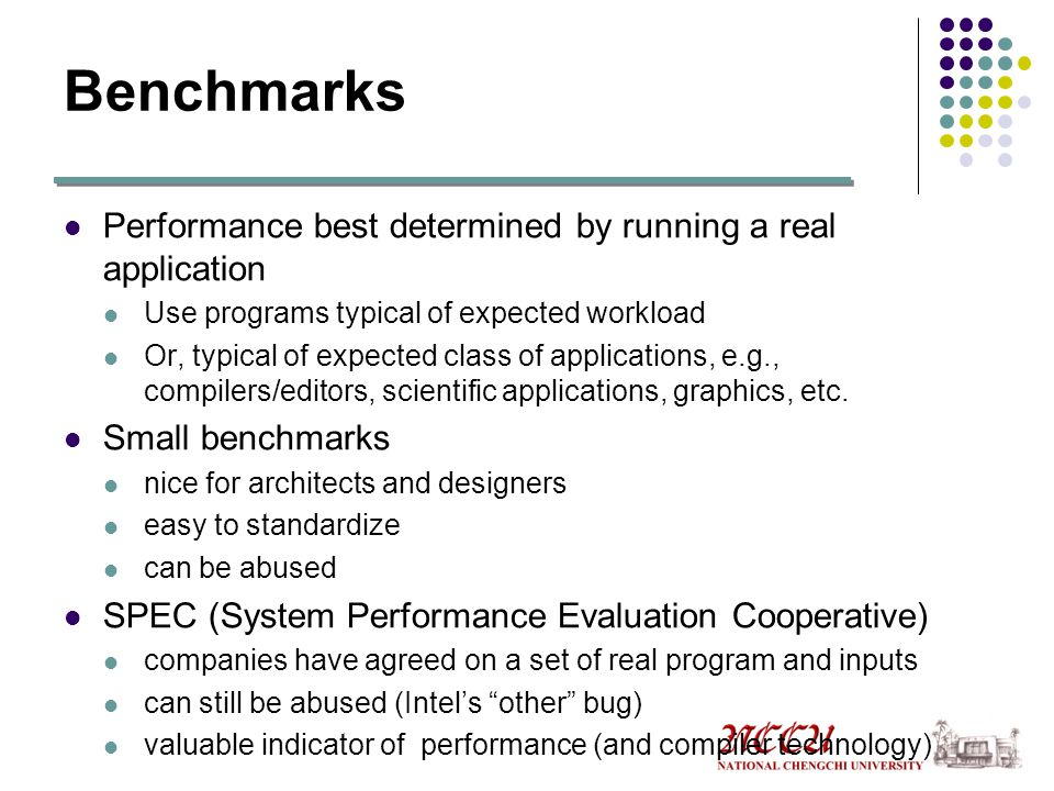 Benchmarks Performance best determined by running a real application