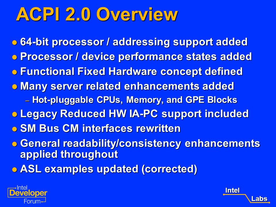 ACPI 2.0 Overview 64-bit processor / addressing support added