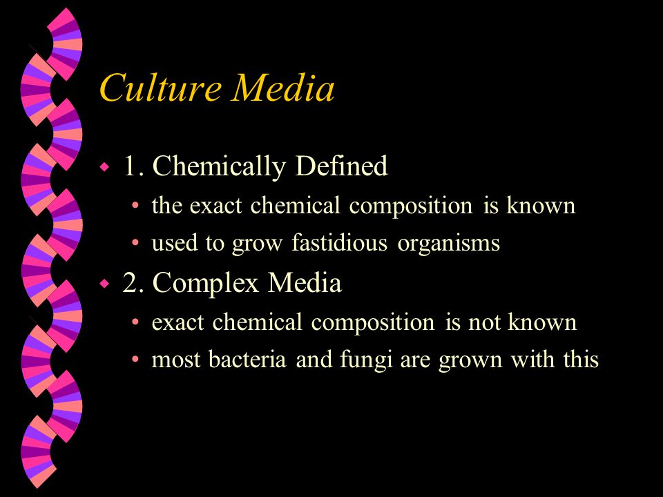 Culture Media 1. Chemically Defined 2. Complex Media