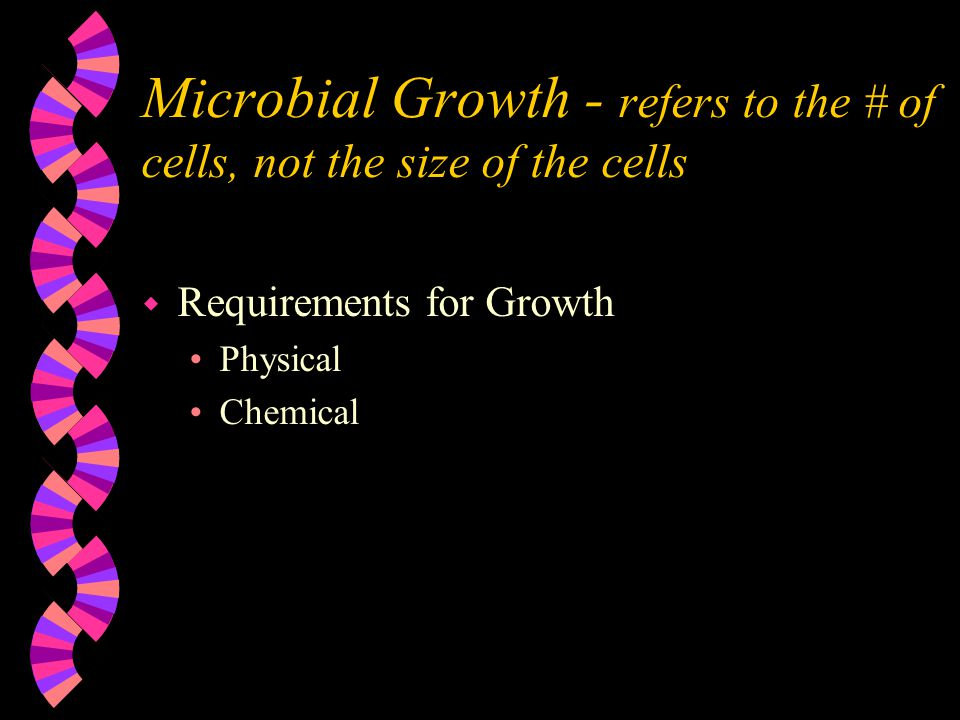 Microbial Growth - refers to the # of cells, not the size of the cells