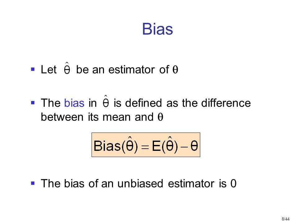 Bias Let be an estimator of 