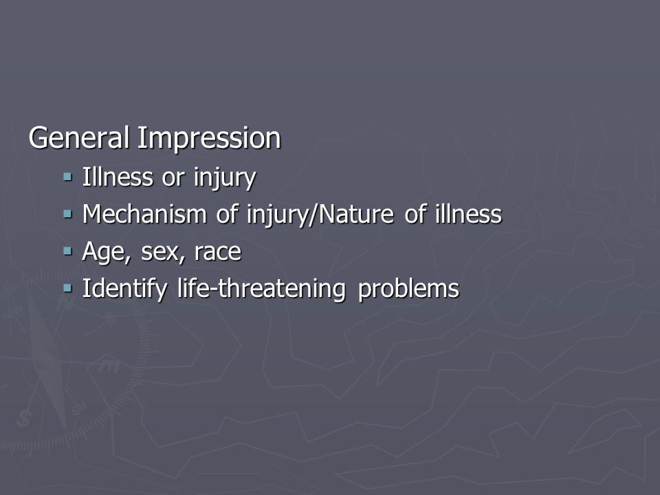 General Impression Illness or injury