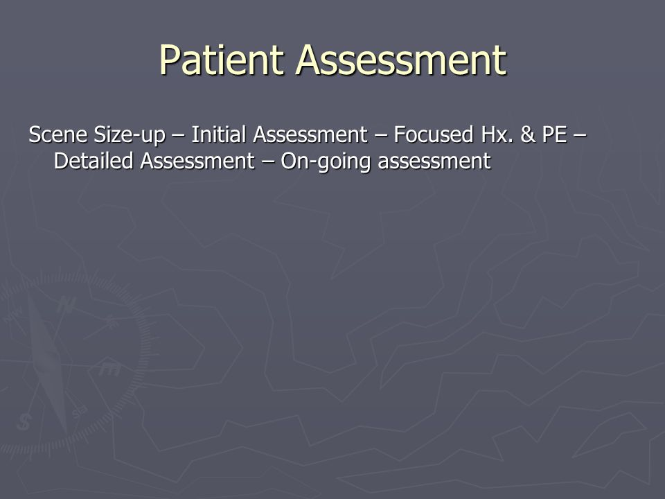 Patient Assessment Scene Size-up – Initial Assessment – Focused Hx.