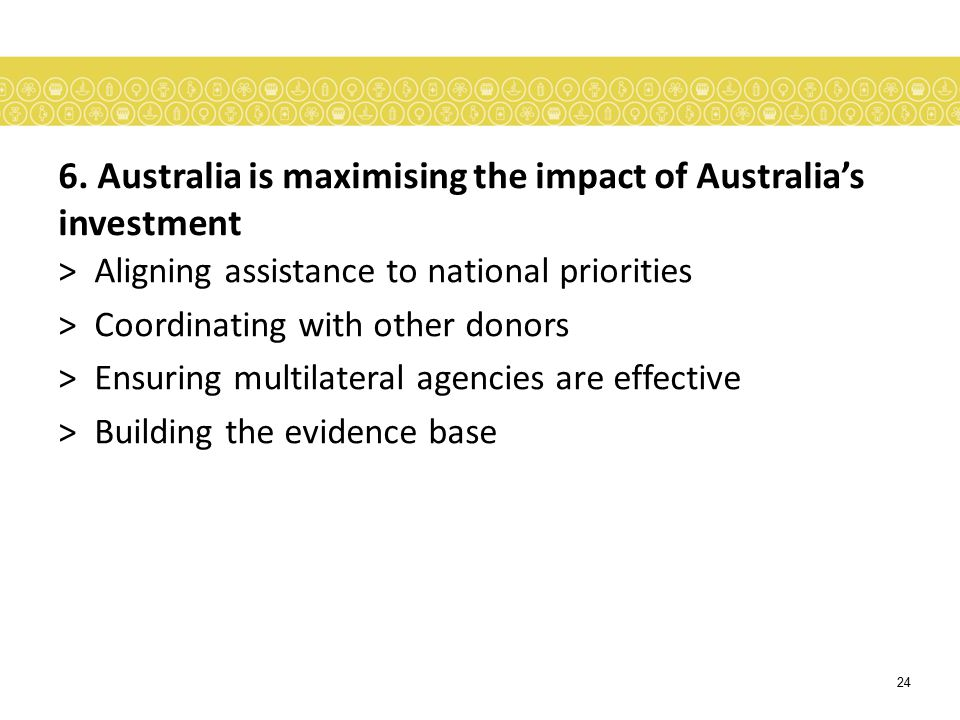 6. Australia is maximising the impact of Australia's investment