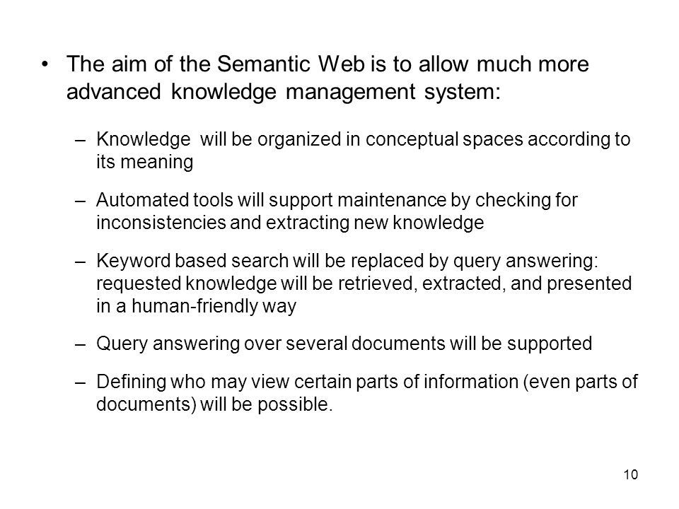 The aim of the Semantic Web is to allow much more advanced knowledge management system: