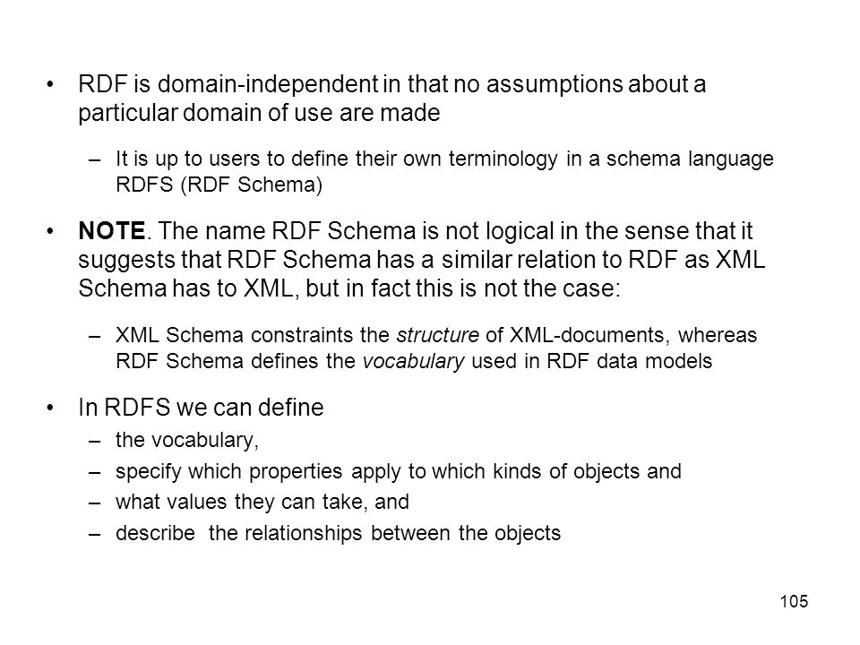 RDF is domain-independent in that no assumptions about a particular domain of use are made