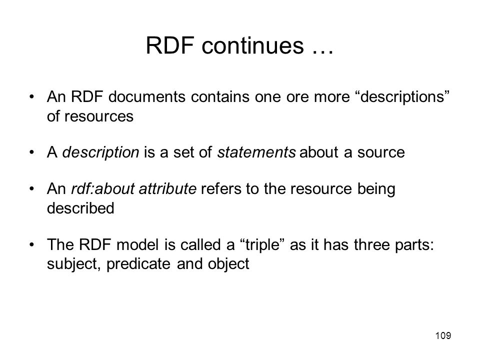 RDF continues … An RDF documents contains one ore more descriptions of resources. A description is a set of statements about a source.