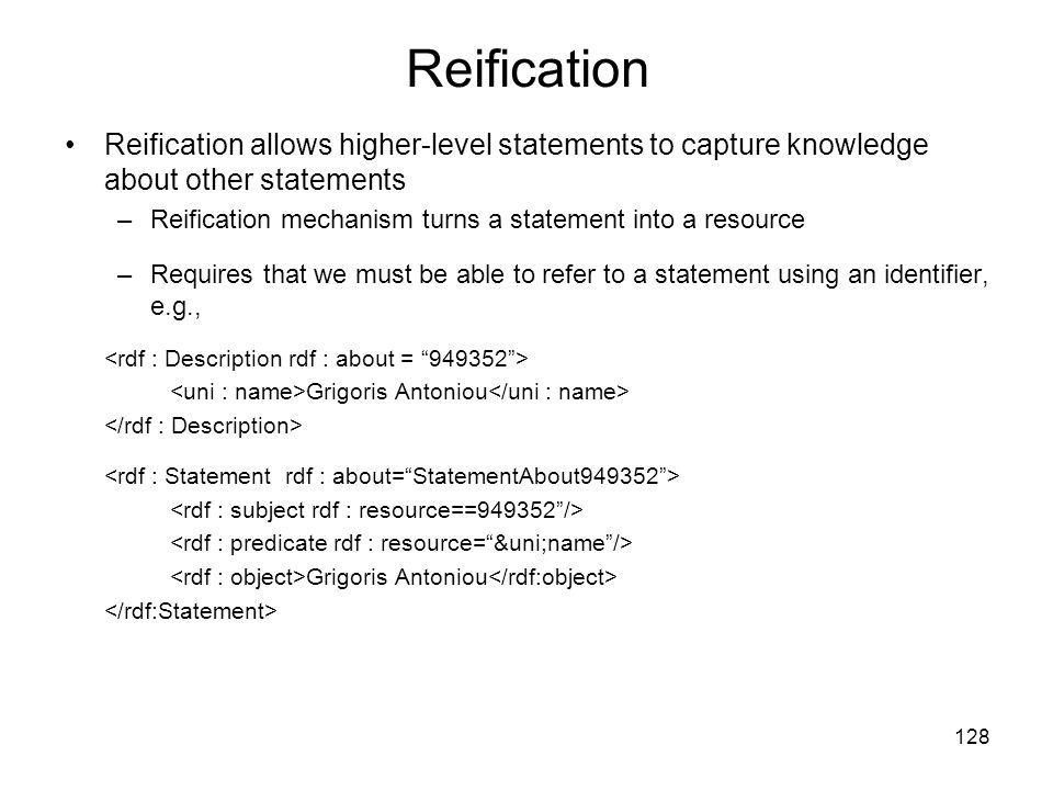 Reification Reification allows higher-level statements to capture knowledge about other statements.
